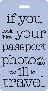 If you look like your passport photo luggage tag